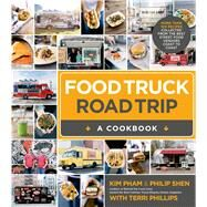 Food Truck Road Trip--A Cookbook More Than 100 Recipes Collected  from the Best Street Food Vendors Coast to Coast by Pham, Kim; Shen, Philip; Phillips, Terri, 9781624140808