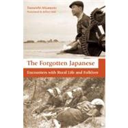 The Forgotten Japanese: Encounters With Rural Life and Folklore by Tsuneichi, Miyamoto, 9781933330808