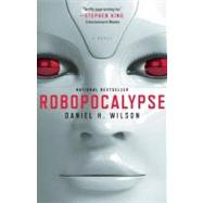 Robopocalypse by WILSON, DANIEL H., 9780307740809