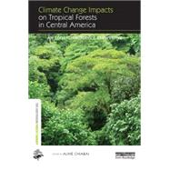 Climate Change Impacts on Tropical Forests in Central America: An Ecosystem Service Perspective by Chiabai; Aline, 9780415720809