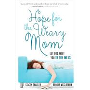 Hope for the Weary Mom: Let God Meet You in the Mess by Thacker, Stacey, 9780736960809