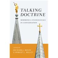 Talking Doctrine: Mormons and Evangelicals in Conversation by Mouw, Richard J.; Millet, Robert L., 9780830840809