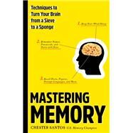 Mastering Memory Techniques to Turn Your Brain from a Sieve to a Sponge by Santos, Chester, 9781454920809