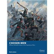 Chosen Men Military Skirmish Games in the Napoleonic Wars by Latham, Mark; Stacey, Mark, 9781472810809