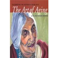 The Art of Aging: Celebrating the Authentic Aging Self by Matzkin, Alice, 9781591810810