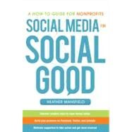Social Media for Social Good: A How-to Guide for Nonprofits by Mansfield, Heather, 9780071770811