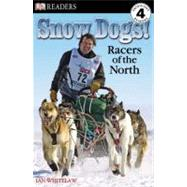 DK Readers L4: Snow Dogs! Racers of the North by Whitelaw, Ian, 9780756640811