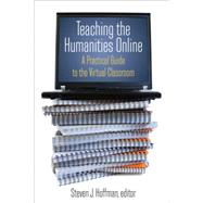 Teaching the Humanities Online: A Practical Guide to the Virtual Classroom: A Practical Guide to the Virtual Classroom by Hoffman,Steven J., 9780765620811