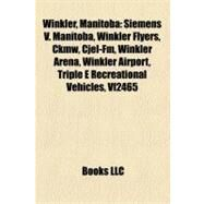 Winkler, Manitob : Siemens V. Manitoba, Winkler Flyers, Ckmw, Cjel-Fm, Winkler Arena, Winkler Airport, Triple E Recreational Vehicles, Vf2465 by , 9781157350811