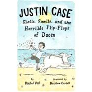 Justin Case : Shells, Smells, and the Horrible Flip-Flops of Doom by Vail; Cordell, 9781250000811