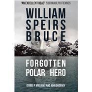 William Speirs Bruce by Williams, Isobel P.; Dudeney, John, 9781445680811