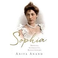 Sophia Princess, Suffragette, Revolutionary by Anand, Anita, 9781632860811