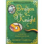 The Dragon & the Knight A Pop-up Misadventure by Sabuda, Robert; Sabuda, Robert, 9781416960812