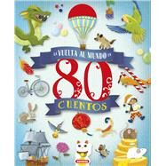 La vuelta al mundo en 80 cuentos/ Around the world in 80 stories by Moran, Jose; Gey, Eva Maria, 9788467750812