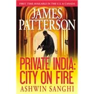 Private India: City on Fire (Library Edition) by Patterson, James; Sanghi, Ashwin, 9781455560813