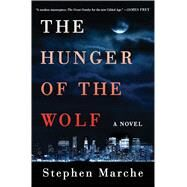 The Hunger of the Wolf A Novel by Marche, Stephen, 9781476730813