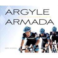Argyle Armada : Behind the Scenes of the Pro Cycling Life by Johnson, Mark, 9781934030813