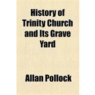 History of Trinity Church and Its Grave Yard by Pollock, Allan, 9781154590814