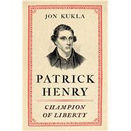 Patrick Henry Champion of Liberty by Kukla, Jon, 9781439190814