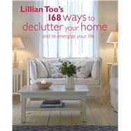 Lillian Too's 168 Ways to Declutter Your Home and Re-energize Your Life by Too, Lillian, 9781782490814