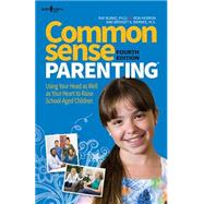 Common Sense Parenting: Using Your Head As Well As Your Heart to Raise School-aged Children by , 9781934490815