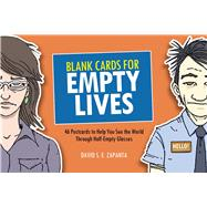 Blank Cards for Empty Lives 46 Postcards to Help You See the World Through Half-Empty Glasses by Zapanta, David S.E., 9781454920816