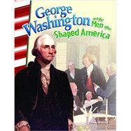 George Washington and the Men Who Shaped America by Maloof, Torrey, 9781493830817