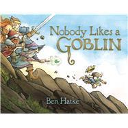 Nobody Likes a Goblin by Hatke, Ben, 9781626720817