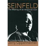 Seinfeld : The Making of an American Icon by Oppenheimer, Jerry, 9780062030818