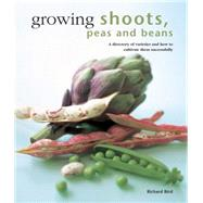 Growing Shoots, Peas and Beans: A Directory of Varieties and How to Cultivate Them Successfully by Bird, Richard, 9780754830818