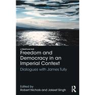 Freedom and Democracy in an Imperial Context: Dialogues with James Tully by Nichols; Robert, 9781138950818