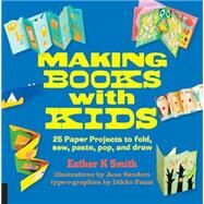 Making Books With Kids by Smith, Esther K.; Sanders, Jane, 9781631590818