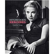 Hitchcock's Heroines by Young, Caroline, 9781683830818