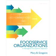 Food Service Organizations A Managerial and Systems Approach by Gregoire, Mary B., 9780132620819