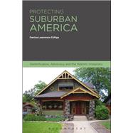 Protecting Suburban America Gentrification, Advocacy and the Historic Imaginary by Lawrence-Zuniga, Denise, 9781474240819