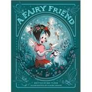 A Fairy Friend by Fliess, Sue; Keane, Claire, 9781627790819