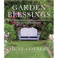 Garden Blessings Prose, Poems and Prayers Celebrating the Love of Gardening by Cotner, June, 9781936740819