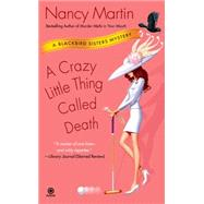 A Crazy Little Thing Called Death A Blackbird Sisters Mystery by Martin, Nancy, 9780451220820