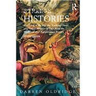 Strange Histories: The Trial of the Pig, the Walking Dead, and Other Matters of Fact from the Medieval and Renaissance Worlds by Oldridge; Darren, 9781138830820