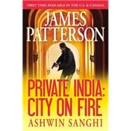 Private India: City on Fire by Patterson, James; Sanghi, Ashwin, 9781455560820