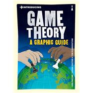 Introducing Game Theory A Graphic Guide by Pastine, Ivan; Pastine, Tuvana; Humberstone, Tom, 9781785780820