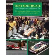 Tony Southgate from Drawing Board to Chequered Flag : The Autobiography of One of Motorsport's Most Prolific and Versatile Racing Car Designers by Southgate, Tony, 9781899870820
