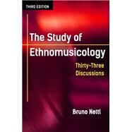 The Study of Ethnomusicology: Thirty-three Discussions by Nettl, Bruno, 9780252080821