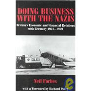 Doing Business with the Nazis: Britain's Economic and Financial Relations with Germany 1931-39 by Forbes,Neil, 9780714650821
