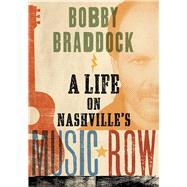 Bobby Braddock: A Life on Nashville's Music Row by Braddock, Bobby, 9780826520821