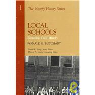 Local Schools : Exploring Their History by Butchart, Ronald E., 9780910050821