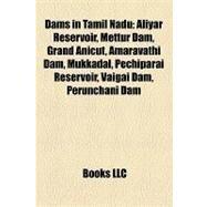 Dams in Tamil Nadu : Aliyar Reservoir, Mettur Dam, Grand Anicut, Amaravathi Dam, Mukkadal, Pechiparai Reservoir, Vaigai Dam, Perunchani Dam by , 9781157180821