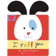 I Ruff You (Made With Love) by Magsamen, Sandra; Magsamen, Sandra, 9781338110821