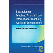 Strategies for Teaching Assistant and International Teaching Assistant Development : Beyond Micro Teaching by Ross, Catherine; Dunphy, Jane, 9780470180822