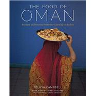The Food of Oman Recipes and Stories from the Gateway to Arabia by Campbell, Felicia, 9781449460822